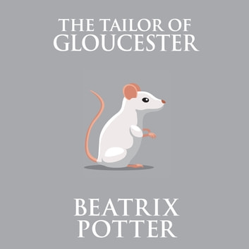 The Tailor of Gloucester audiobook by Beatrix Potter