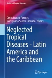 Neglected Tropical Diseases - Latin America and the Caribbean ebook by Carlos Franco-Paredes,José Ignacio Santos-Preciado