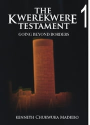 The Kwerekwere Testament 1: Going Beyond Borders ebook by Kenneth Madiebo