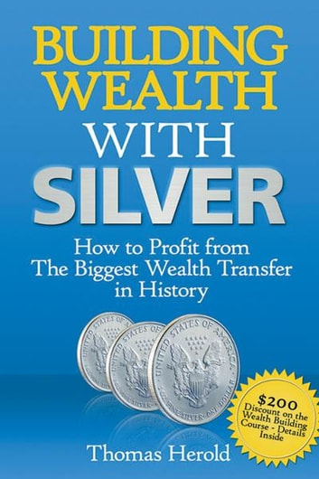 Building Wealth With Silver: How to Profit from the Biggest Wealth Transfer in History ebook by Thomas Herold,