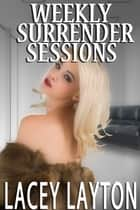 Weekly Surrender Sessions ebook by Lacey Layton