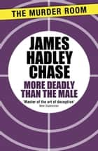 More Deadly than the Male ebook by James Hadley Chase