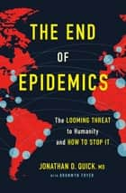 The End of Epidemics - The Looming Threat to Humanity and How to Stop It ebook by Bronwyn Fryer, Dr. Jonathan D. Quick
