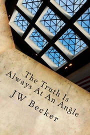 The Truth is Always at an Angle ebook by J. W. Becker