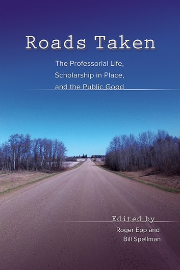 Roads Taken - The Professorial Life, Scholarship in Place, and the Public Good ebook by Robin Bates,Jonathan R. Cohen,Julia DeLancey,Roger Epp,Janet Schrunk Ericksen,Kathleen S. Fine-Dare,Dylan Fischer,Ellen Holmes Pearson,Lee Rozelle,Milton Schlosser,M. Therese Seibert,Joel Sipress,Bill Spellman,Gary Towsley,Quan Tran,Jeffrey Trawick-Smith,Joseph Urgo,Jill Wicknick
