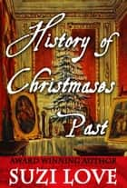 History of Christmases Past ebook by Suzi Love