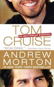 Tom Cruise - An Unauthorized Biography ebook by Andrew Morton