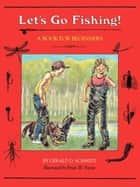 Let's Go Fishing! - A Book for Beginners ebook by Gerald D. Schmidt, Brian W. Payne