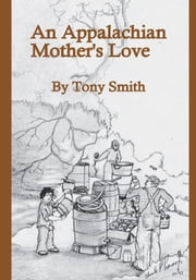 An Appalachian Mother's Love ebook by Tony Smith