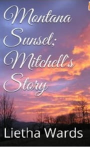 Montana Sunset; Mitchell's Story ebook by Lietha Wards
