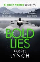 Bold Lies - DI Kelly Porter Book Five ebook by Rachel Lynch