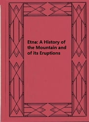 Etna: A History of the Mountain and of its Eruptions ebook by G. F. Rodwell