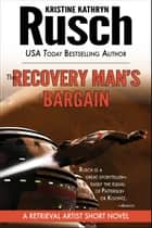 The Recovery Man's Bargain: A Retrieval Artist Short Novel ebook by Kristine Kathryn Rusch