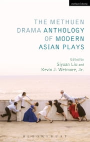 The Methuen Drama Anthology of Modern Asian Plays ebook by Kevin J. Wetmore, Jr.,Siyuan Liu,Claire Conceison,Siyuan Liu,Kevin J. Wetmore, Jr.,Liu