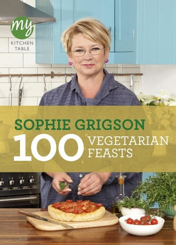 My Kitchen Table: 100 Vegetarian Feasts eBook by Sophie Grigson