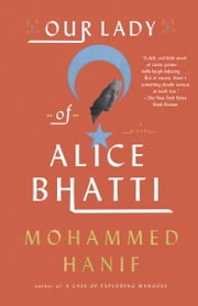 Our Lady of Alice Bhatti ebook by Mohammed Hanif