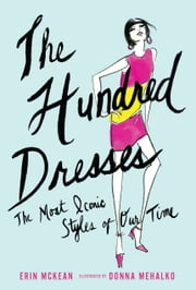 The Hundred Dresses - The Most Iconic Styles of Our Time ebook by Erin McKean,Donna Mehalko
