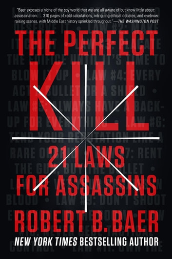 The Perfect Kill - 21 Laws for Assassins ebook by Robert B. Baer