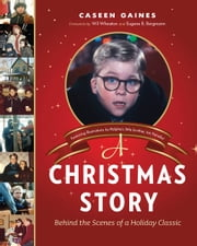 A Christmas Story - Behind the Scenes of a Holiday Classic ebook by Caseen Gaines,Wil Wheaton,Eugene B. Bergmann