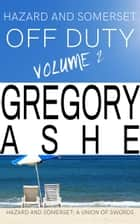 Hazard and Somerset: Off Duty Volume 2 ebook by Gregory Ashe
