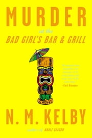 Murder at the Bad Girl's Bar and Grill - A Novel ebook by N. M. Kelby