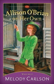 Allison O'Brian on Her Own : Volume 2 ebook by Melody Carlson