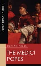 The Medici Popes ebook by Herbert Vaughan