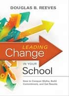 Leading Change in Your School ebook by Douglas B. Reeves