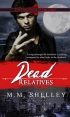 Dead Relatives: The Chronicles of Orlando ebook by M.M. Shelley