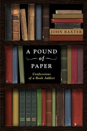 A Pound of Paper - Confessions of a Book Addict ebook by John Baxter