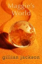 Maggie's World ebook by Gillian Jackson