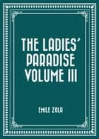 The Ladies' Paradise Volume III ebook by Emile Zola