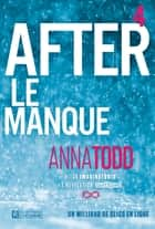 After - Tome 4 - Le manque eBook by Anna Todd