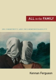 All in the Family - On Community and Incommensurability ebook by Kennan Ferguson