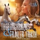 Thoroughbreds and Trailer Trash audiobook by Bev Pettersen