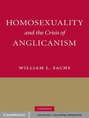 Homosexuality and the Crisis of Anglicanism ebook by William L. Sachs