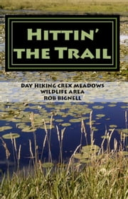 Hittin' the Trail: Day Hiking Crex Meadows Wildlife Area ebook by Rob Bignell