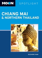 Moon Spotlight Chiang Mai & Northern Thailand ebook by Suzanne Nam