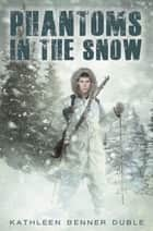 Phantoms in the Snow ebook by Kathleen Benner Duble