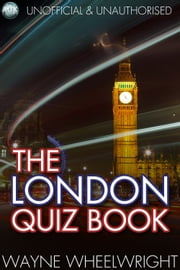 The London Quiz Book - World's Great Cities ebook by Wayne Wheelwright