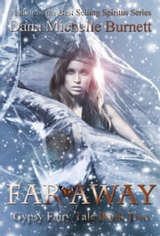 Far Away (Gypsy Fairy Tale Book Two) ebook by Dana Michelle Burnett