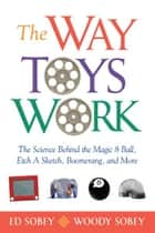 The Way Toys Work ebook by Ed Sobey,Woody Sobey