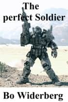 The Perfect Soldier ebook by Bo Widerberg