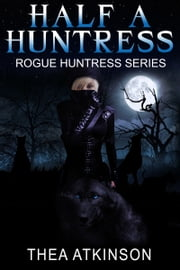 Half a Huntress ebook by Thea Atkinson