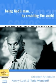 Being God's Man by Resisting the World ebook by Stephen Arterburn,Kenny Luck,Todd Wendorff