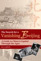 The Search for a Vanishing Beijing ebook by M.A. Aldrich