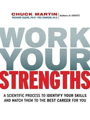 Work Your Strengths - A Scientific Process to Identify Your Skills and Match Them to the Best Career for You ebook by Chuck MARTIN Ph.D.,Richard GUARE Ph.D.,Peg DAWSON Ed.D.