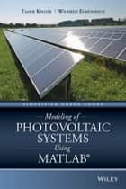 Modeling of Photovoltaic Systems Using MATLAB ebook by Tamer Khatib,Wilfried Elmenreich