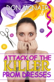 Attack of the Killer Prom Dresses ebook by Don McNair