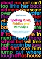 Spelling Rules, Riddles and Remedies ebook by Sally Raymond